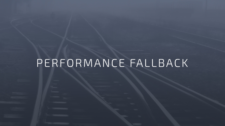 PERFORMANCE FALLBACK